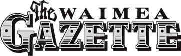 The Waimea Gazette. Upcountry Hawaii's Premier Publication.